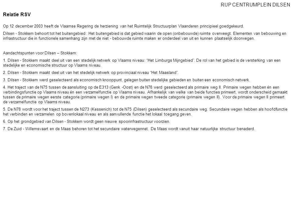 Relatie RSV Op 12 december 2003 heeft de Vlaamse Regering de herziening van het Ruimtelijk Structuurplan Vlaanderen principieel goedgekeurd. Dilsen -