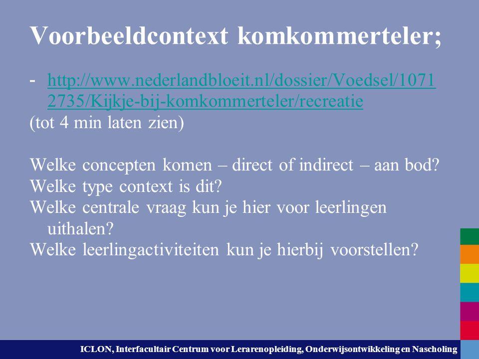 ICLON, Interfacultair Centrum voor Lerarenopleiding, Onderwijsontwikkeling en Nascholing Voorbeeldcontext: Algea Parc http://www.omroepgelderland.nl/web/Nieuws- 1/990871/Nieuw-centrum-voor-algenonderzoek.htm Welke concepten komen – direct of indirect – aan bod.