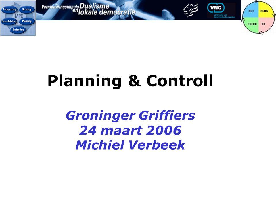 Planning & Controll Groninger Griffiers 24 maart 2006 Michiel Verbeek