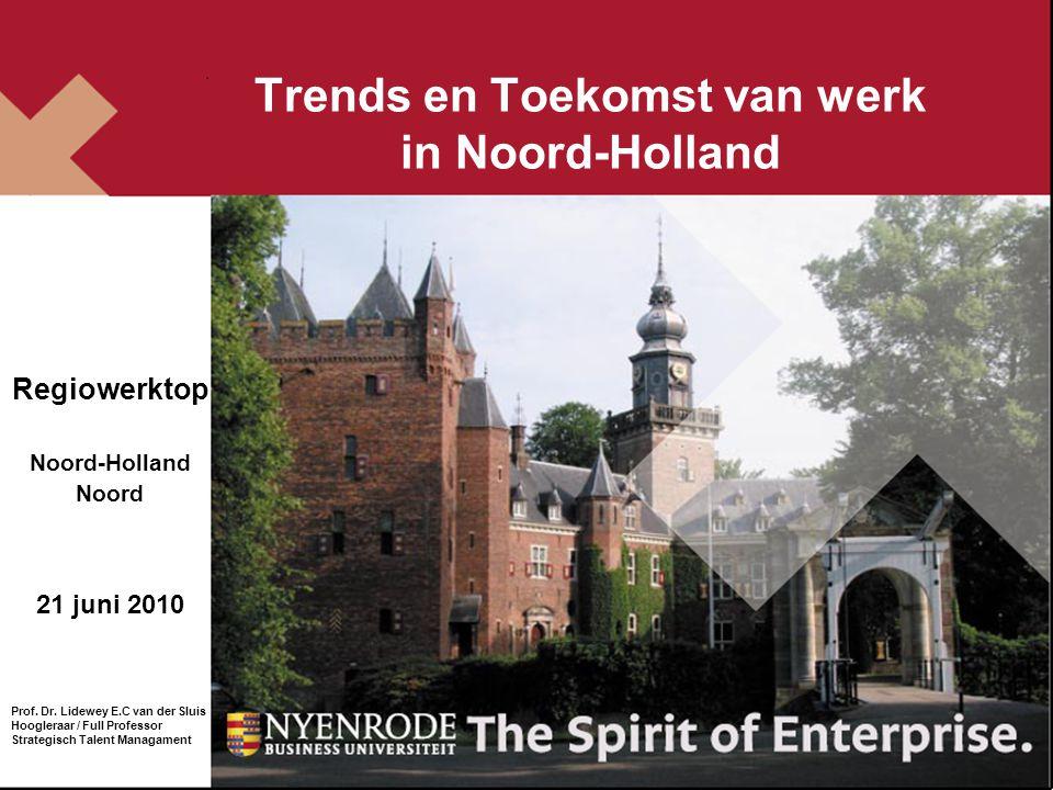 Trends en Toekomst van werk in Noord-Holland Regiowerktop Noord-Holland Noord 21 juni 2010 Prof. Dr. Lidewey E.C van der Sluis Hoogleraar / Full Profe