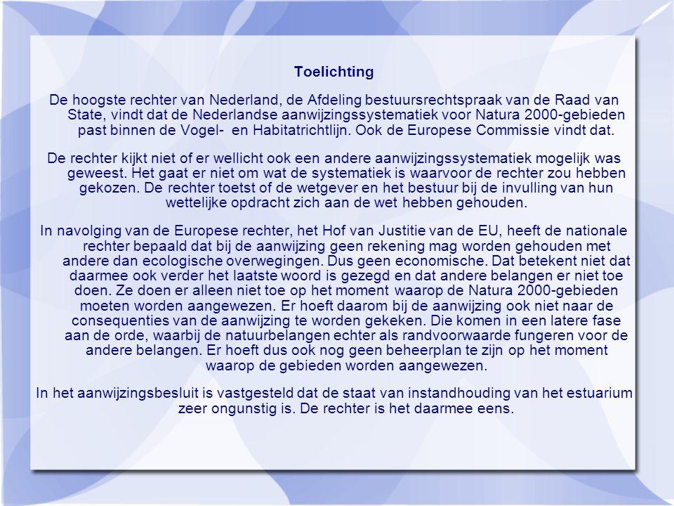 Toelichting De hoogste rechter van Nederland, de Afdeling bestuursrechtspraak van de Raad van State, vindt dat de Nederlandse aanwijzingssystematiek voor Natura 2000-gebieden past binnen de Vogel- en Habitatrichtlijn.
