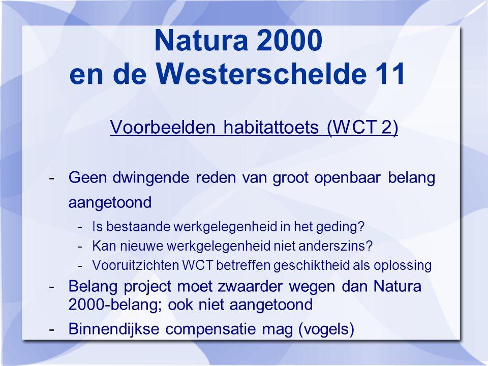 Natura 2000 en de Westerschelde 11 Voorbeelden habitattoets (WCT 2) -Geen dwingende reden van groot openbaar belang aangetoond -Is bestaande werkgelegenheid in het geding.