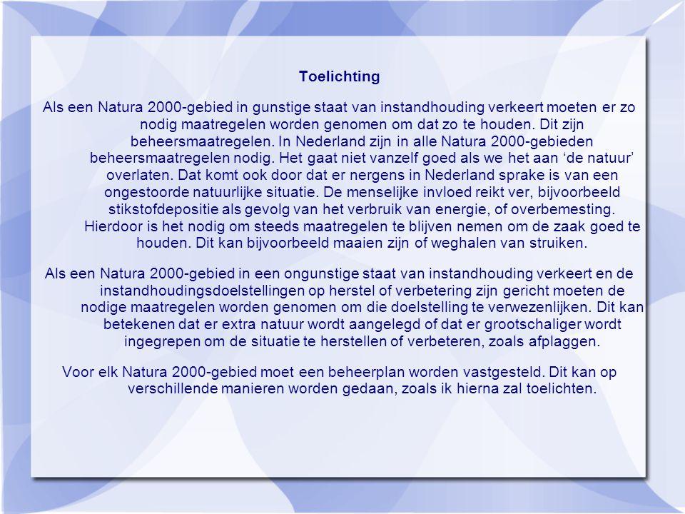 Toelichting Als een Natura 2000-gebied in gunstige staat van instandhouding verkeert moeten er zo nodig maatregelen worden genomen om dat zo te houden.