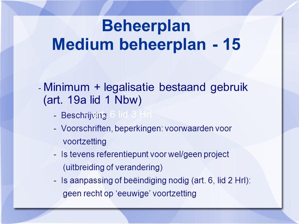Beheerplan Medium beheerplan - 15 - Minimum + legalisatie bestaand gebruik (art.