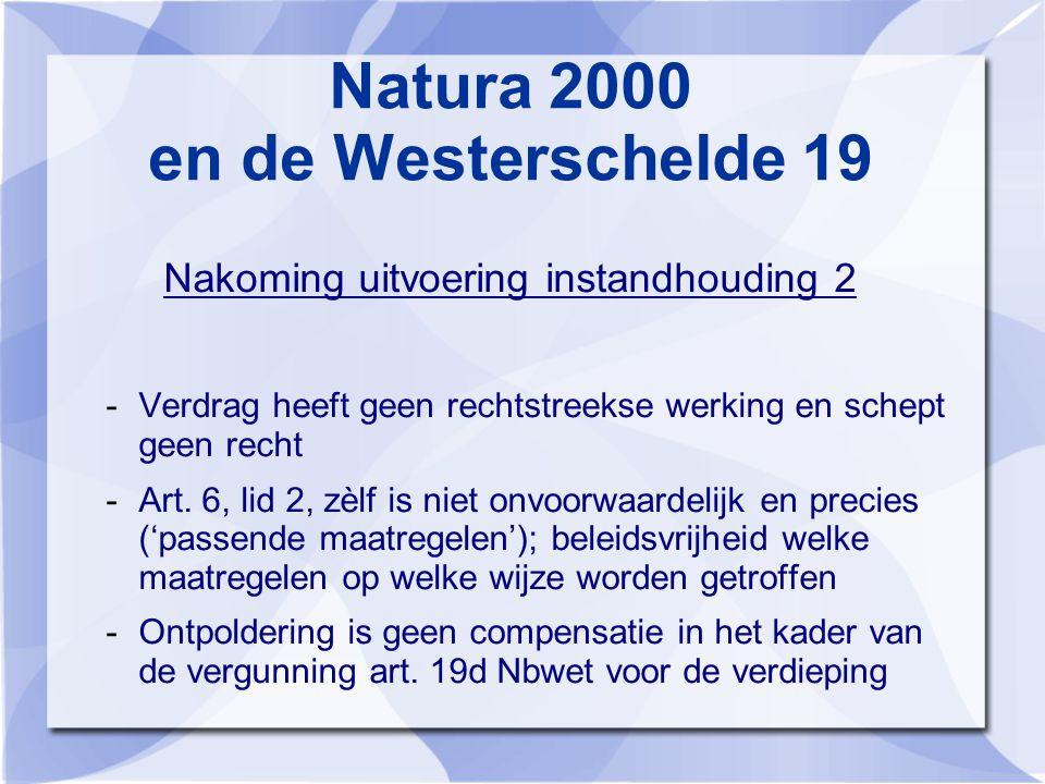 Natura 2000 en de Westerschelde 19 Nakoming uitvoering instandhouding 2 -Verdrag heeft geen rechtstreekse werking en schept geen recht -Art.