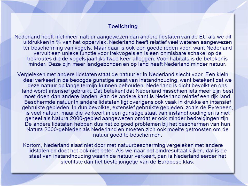 Toelichting Nederland heeft niet meer natuur aangewezen dan andere lidstaten van de EU als we dit uitdrukken in % van het oppervlak.