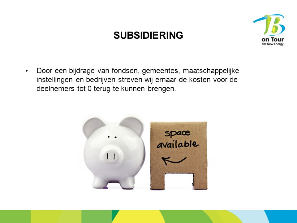 SUBSIDIERING Door een bijdrage van fondsen, gemeentes, maatschappelijke instellingen en bedrijven streven wij ernaar de kosten voor de deelnemers tot 0 terug te kunnen brengen.