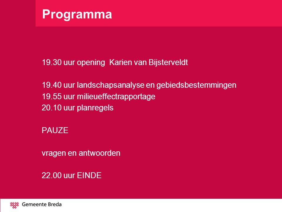 Programma 19.30 uur opening Karien van Bijsterveldt 19.40 uur landschapsanalyse en gebiedsbestemmingen 19.55 uur milieueffectrapportage 20.10 uur plan