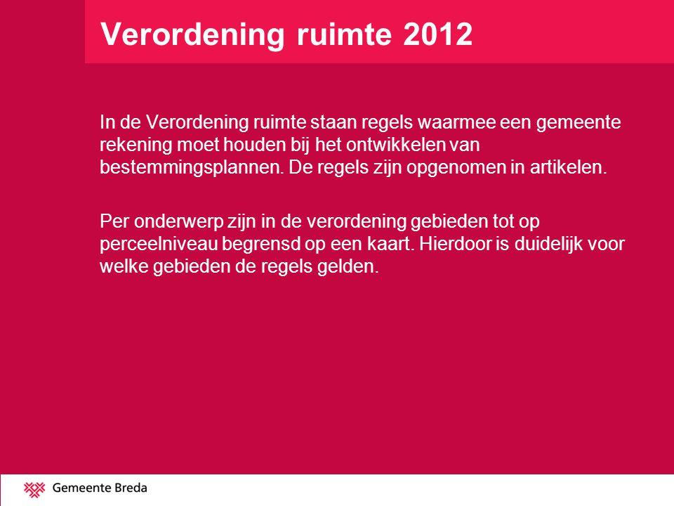 Verordening ruimte 2012 In de Verordening ruimte staan regels waarmee een gemeente rekening moet houden bij het ontwikkelen van bestemmingsplannen. De