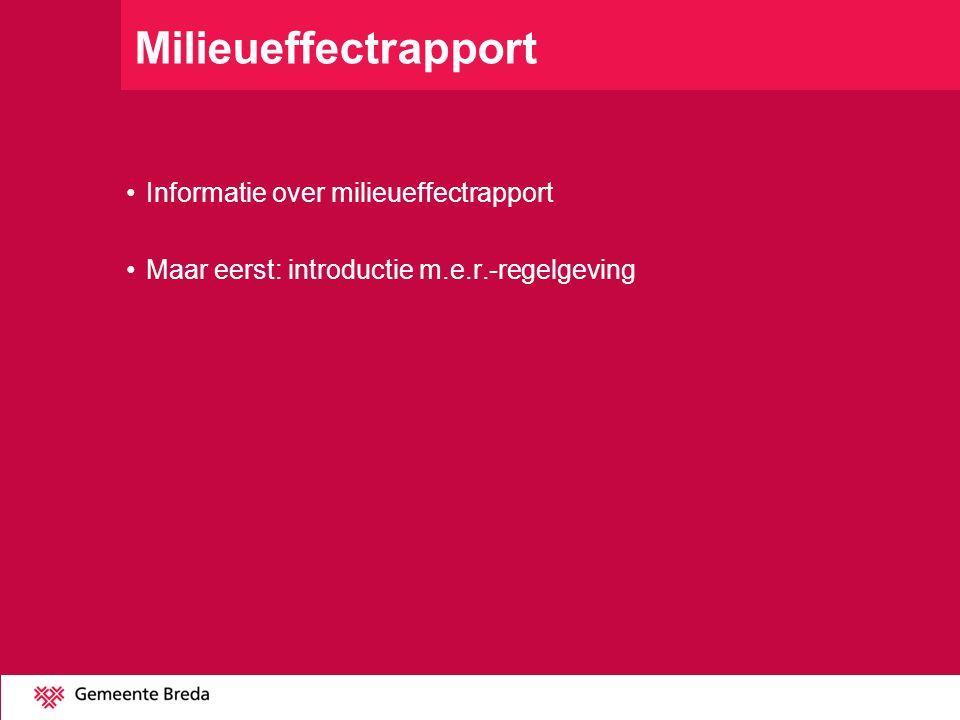 Milieueffectrapport Informatie over milieueffectrapport Maar eerst: introductie m.e.r.-regelgeving
