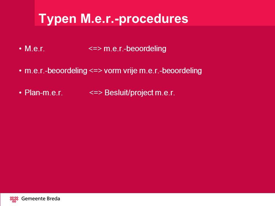 Typen M.e.r.-procedures M.e.r. m.e.r.-beoordeling m.e.r.-beoordeling vorm vrije m.e.r.-beoordeling Plan-m.e.r. Besluit/project m.e.r.
