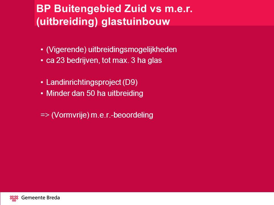 BP Buitengebied Zuid vs m.e.r. (uitbreiding) glastuinbouw (Vigerende) uitbreidingsmogelijkheden ca 23 bedrijven, tot max. 3 ha glas Landinrichtingspro