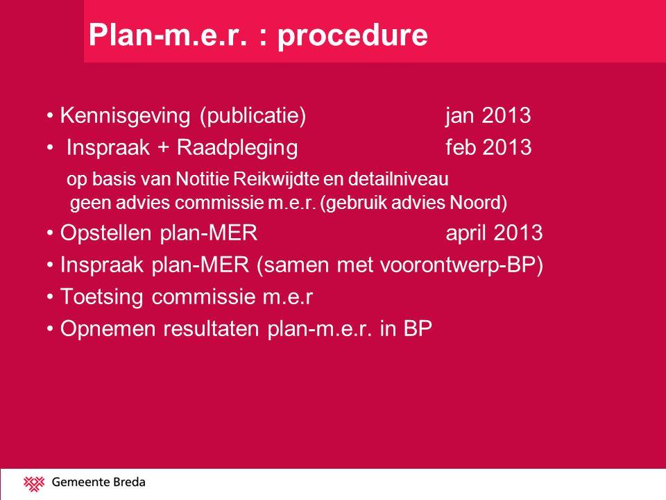 Plan-m.e.r. : procedure Kennisgeving (publicatie)jan 2013 Inspraak + Raadplegingfeb 2013 op basis van Notitie Reikwijdte en detailniveau geen advies c