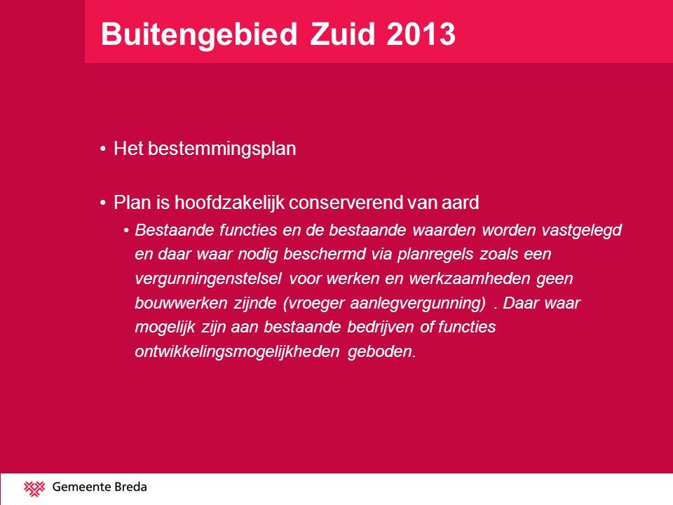 Buitengebied Zuid 2013 Het bestemmingsplan Plan is hoofdzakelijk conserverend van aard Bestaande functies en de bestaande waarden worden vastgelegd en