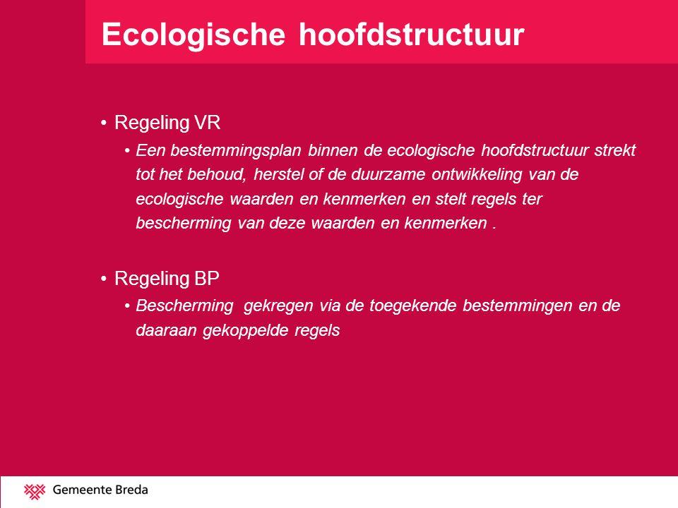 Ecologische hoofdstructuur Regeling VR Een bestemmingsplan binnen de ecologische hoofdstructuur strekt tot het behoud, herstel of de duurzame ontwikke