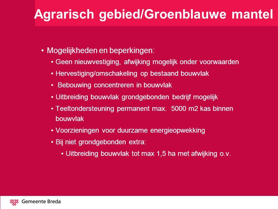 Agrarisch gebied/Groenblauwe mantel Mogelijkheden en beperkingen: Geen nieuwvestiging, afwijking mogelijk onder voorwaarden Hervestiging/omschakeling