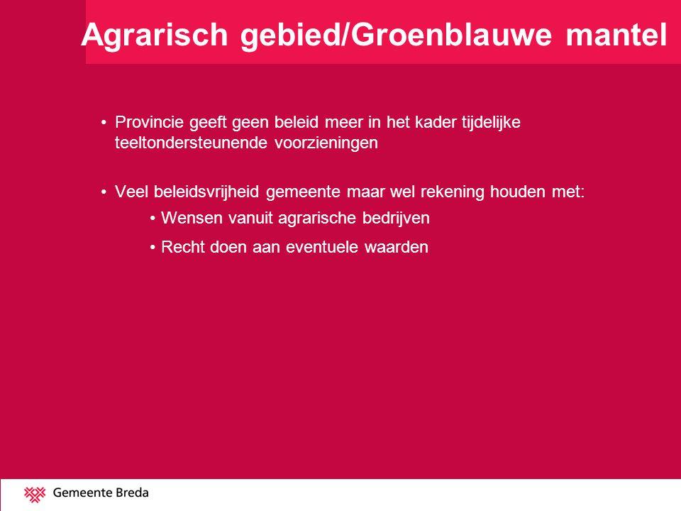 Agrarisch gebied/Groenblauwe mantel Provincie geeft geen beleid meer in het kader tijdelijke teeltondersteunende voorzieningen Veel beleidsvrijheid ge