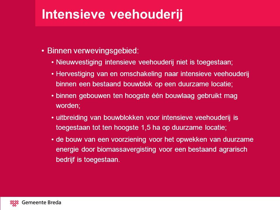 Intensieve veehouderij Binnen verwevingsgebied: Nieuwvestiging intensieve veehouderij niet is toegestaan; Hervestiging van en omschakeling naar intens