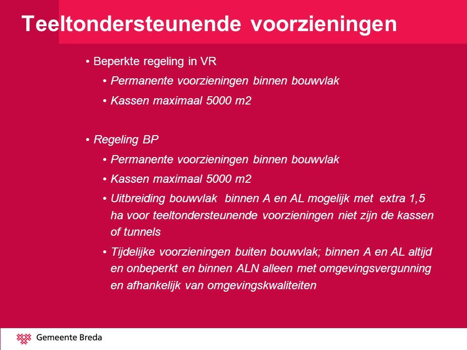 Teeltondersteunende voorzieningen Beperkte regeling in VR Permanente voorzieningen binnen bouwvlak Kassen maximaal 5000 m2 Regeling BP Permanente voor