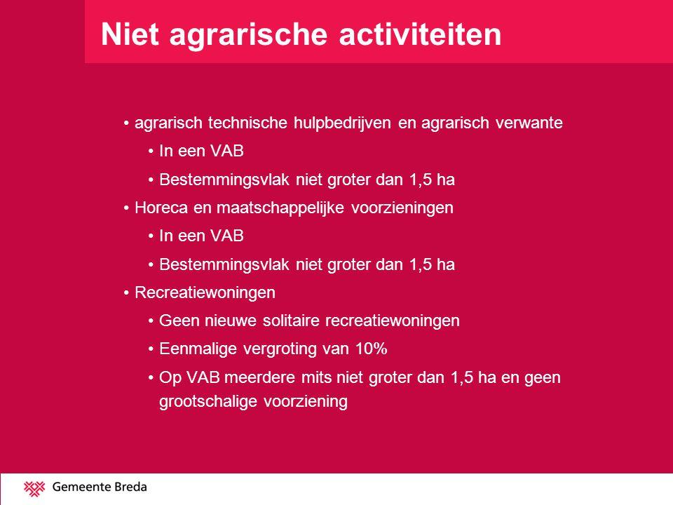 Niet agrarische activiteiten agrarisch technische hulpbedrijven en agrarisch verwante In een VAB Bestemmingsvlak niet groter dan 1,5 ha Horeca en maat