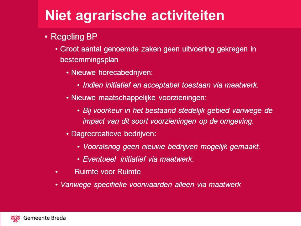 Niet agrarische activiteiten Regeling BP Groot aantal genoemde zaken geen uitvoering gekregen in bestemmingsplan Nieuwe horecabedrijven: Indien initia