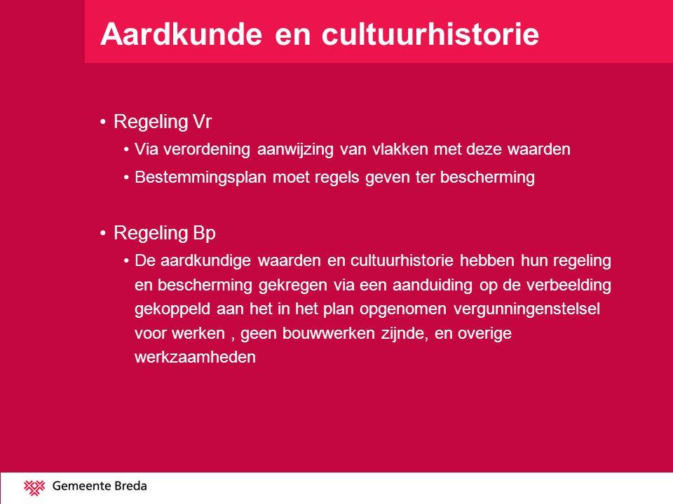 Aardkunde en cultuurhistorie Regeling Vr Via verordening aanwijzing van vlakken met deze waarden Bestemmingsplan moet regels geven ter bescherming Reg