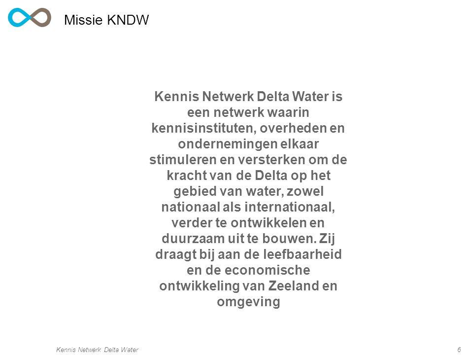 Kennis Netwerk Delta Water6 Missie KNDW Kennis Netwerk Delta Water is een netwerk waarin kennisinstituten, overheden en ondernemingen elkaar stimuleren en versterken om de kracht van de Delta op het gebied van water, zowel nationaal als internationaal, verder te ontwikkelen en duurzaam uit te bouwen.