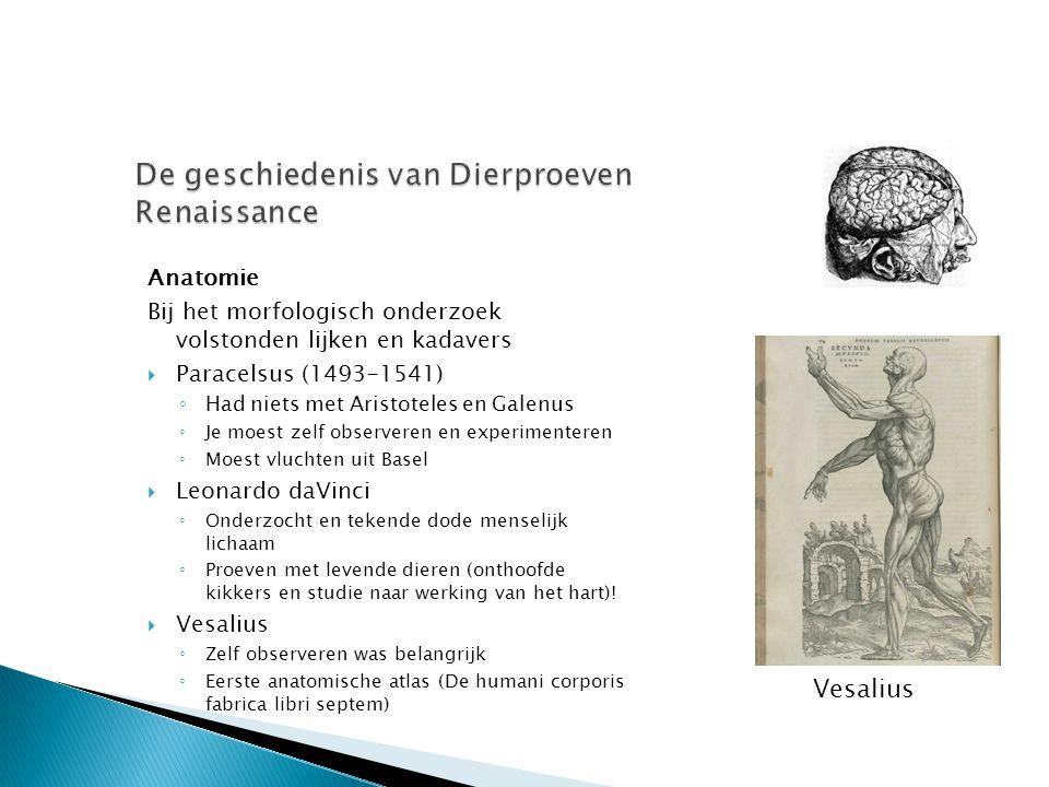 Anatomie Bij het morfologisch onderzoek volstonden lijken en kadavers  Paracelsus (1493-1541) ◦ Had niets met Aristoteles en Galenus ◦ Je moest zelf