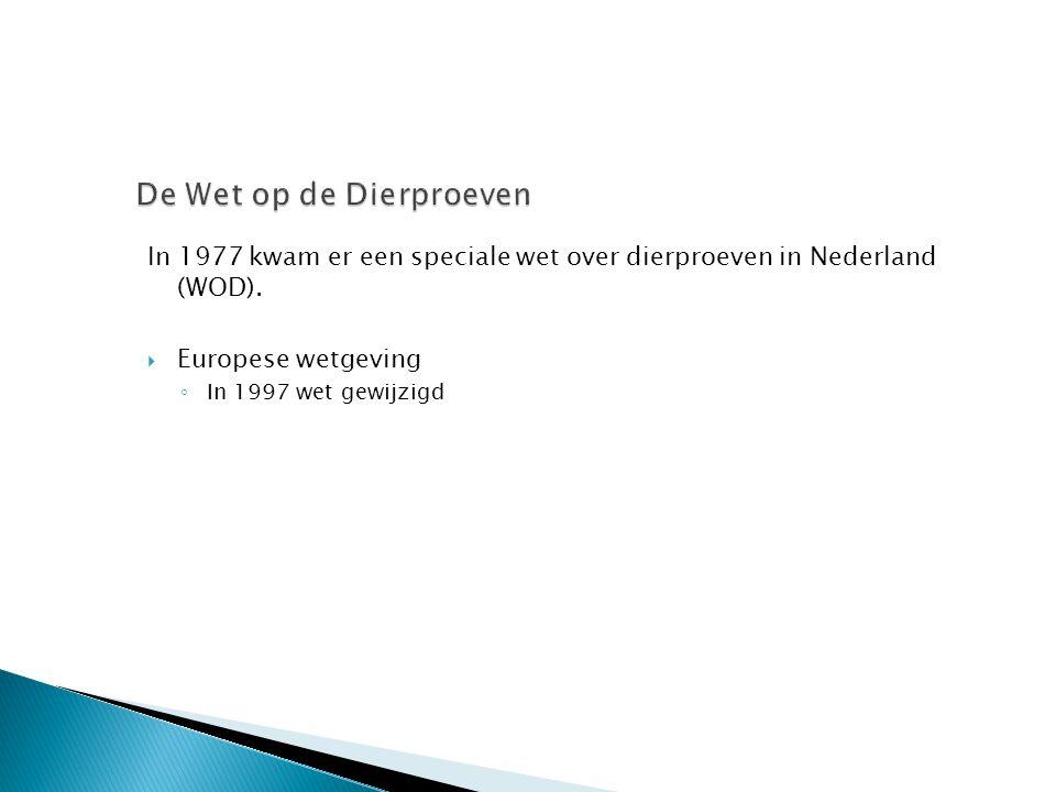 In 1977 kwam er een speciale wet over dierproeven in Nederland (WOD).  Europese wetgeving ◦ In 1997 wet gewijzigd