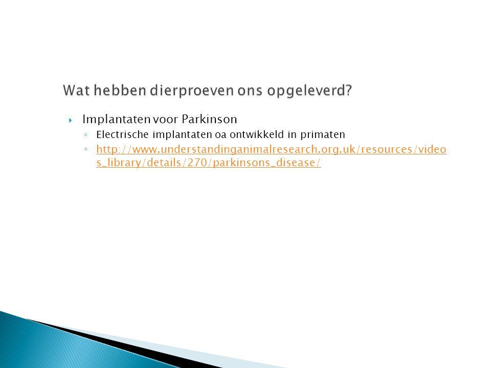 Implantaten voor Parkinson ◦ Electrische implantaten oa ontwikkeld in primaten ◦ http://www.understandinganimalresearch.org.uk/resources/video s_lib