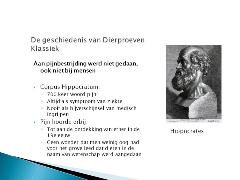 Aan pijnbestrijding werd niet gedaan, ook niet bij mensen  Corpus Hippocratum: ◦ 700 keer woord pijn ◦ Altijd als symptoom van ziekte ◦ Nooit als bij