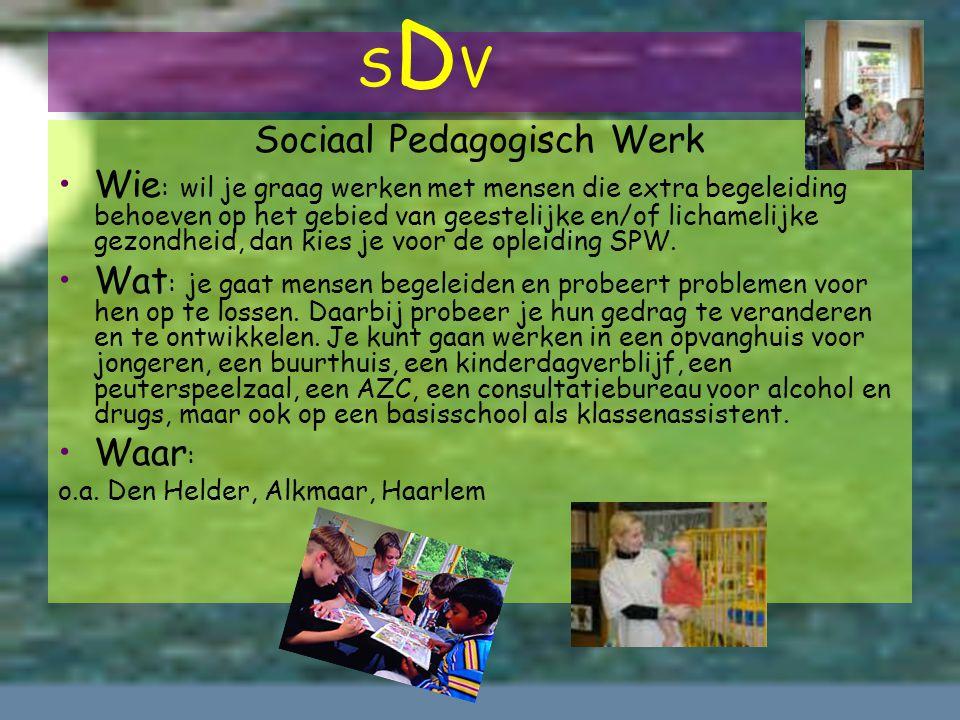 Sociaal Pedagogisch Werk Wie : wil je graag werken met mensen die extra begeleiding behoeven op het gebied van geestelijke en/of lichamelijke gezondheid, dan kies je voor de opleiding SPW.