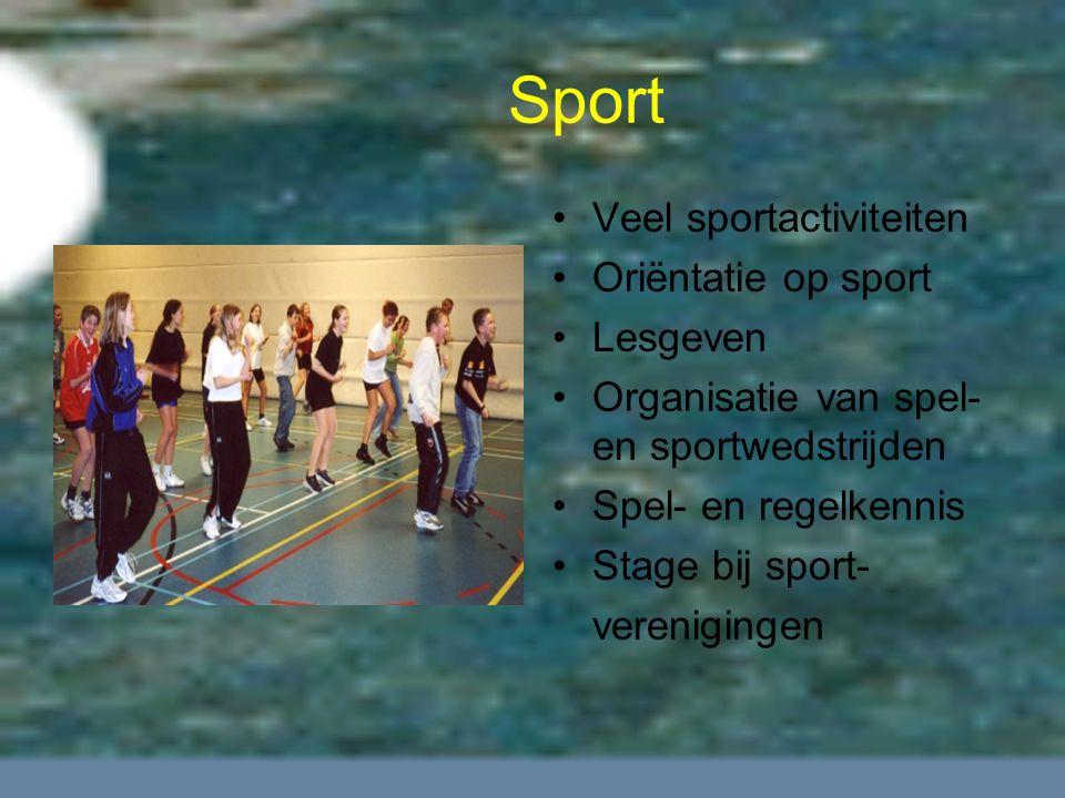 Sport Veel sportactiviteiten Oriëntatie op sport Lesgeven Organisatie van spel- en sportwedstrijden Spel- en regelkennis Stage bij sport- verenigingen