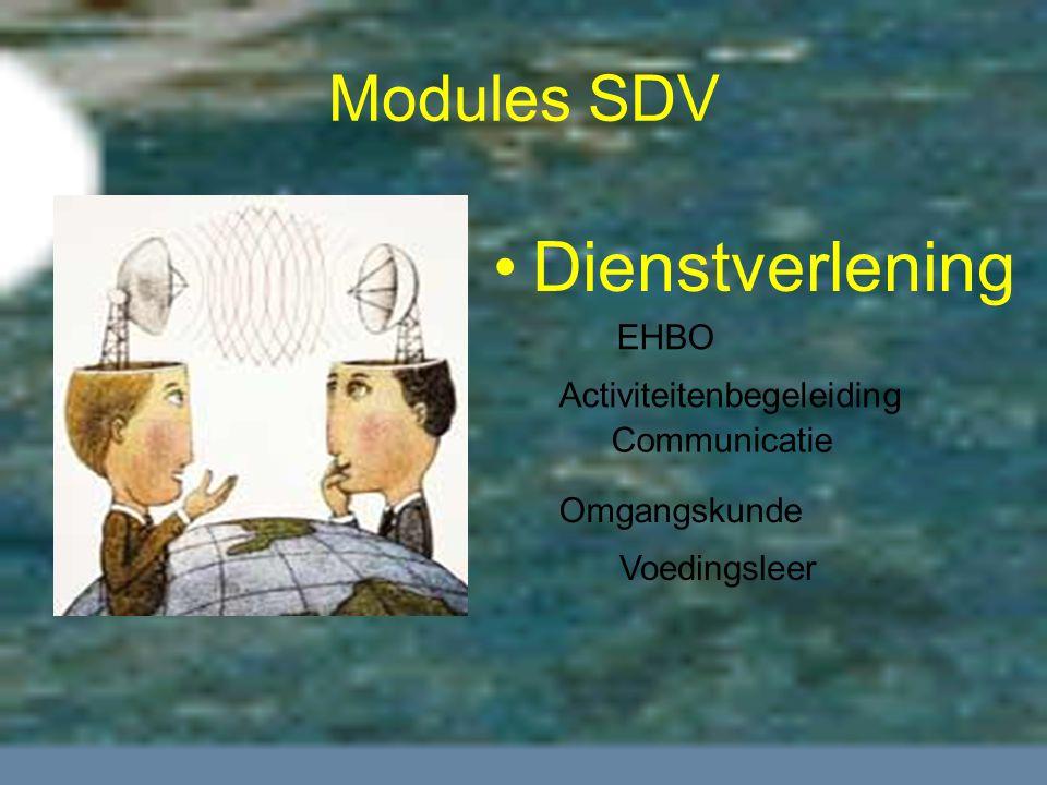 Modules SDV Dienstverlening Voedingsleer Omgangskunde Activiteitenbegeleiding Communicatie EHBO