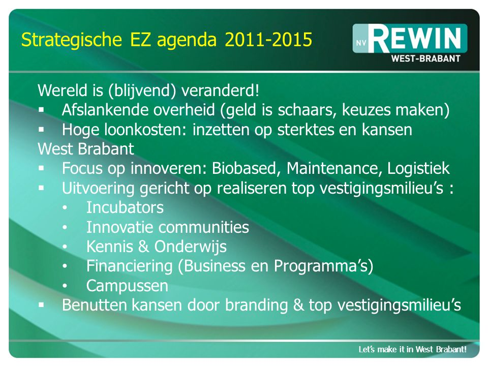 Let's make it in West Brabant. Strategische EZ agenda 2011-2015 Let's make it in West Brabant.