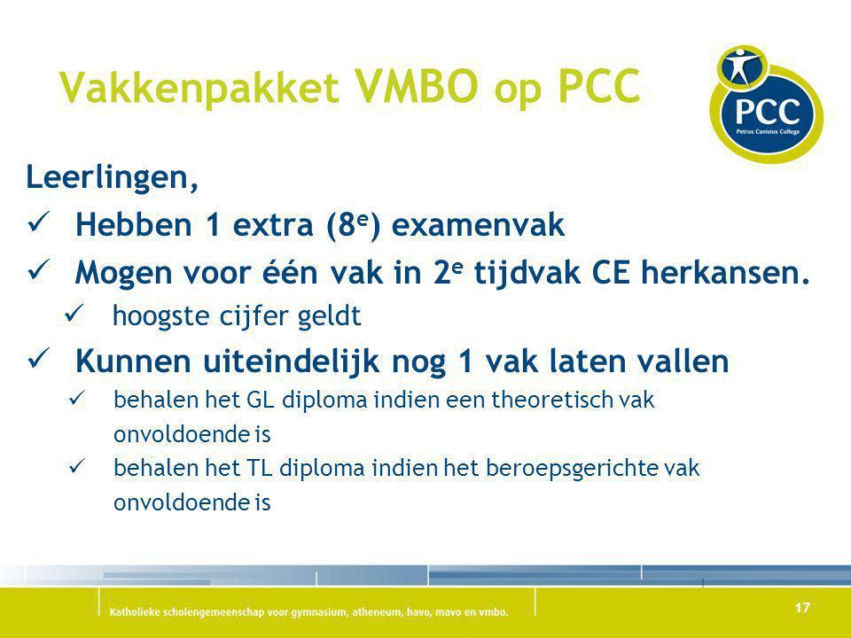 17 Vakkenpakket VMBO op PCC Leerlingen, Hebben 1 extra (8 e ) examenvak Mogen voor één vak in 2 e tijdvak CE herkansen. hoogste cijfer geldt Kunnen ui