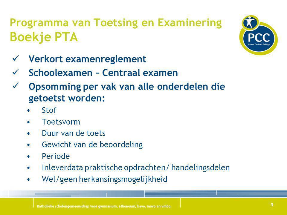 3 Programma van Toetsing en Examinering Boekje PTA Verkort examenreglement Schoolexamen – Centraal examen Opsomming per vak van alle onderdelen die ge