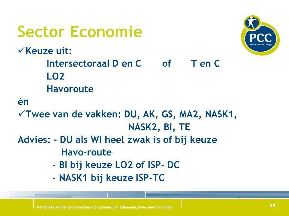 35 Sector Economie Keuze uit: Intersectoraal D en C of T en C LO2 Havoroute én Twee van de vakken: DU, AK, GS, MA2, NASK1, NASK2, BI, TE Advies: - DU