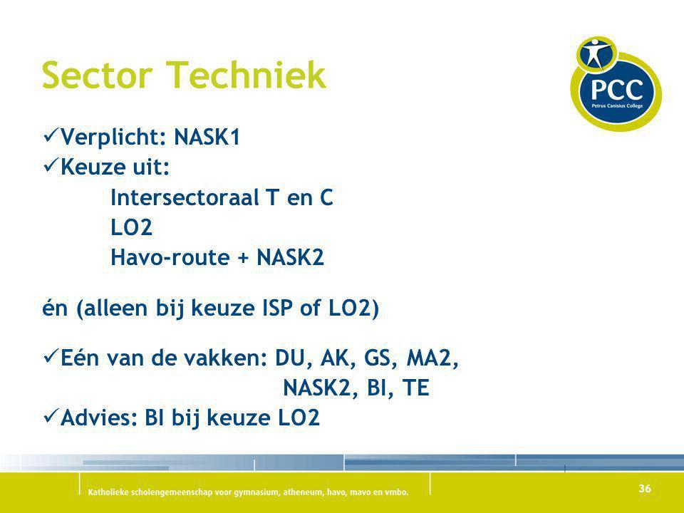 36 Sector Techniek Verplicht: NASK1 Keuze uit: Intersectoraal T en C LO2 Havo-route + NASK2 én (alleen bij keuze ISP of LO2) Eén van de vakken: DU, AK