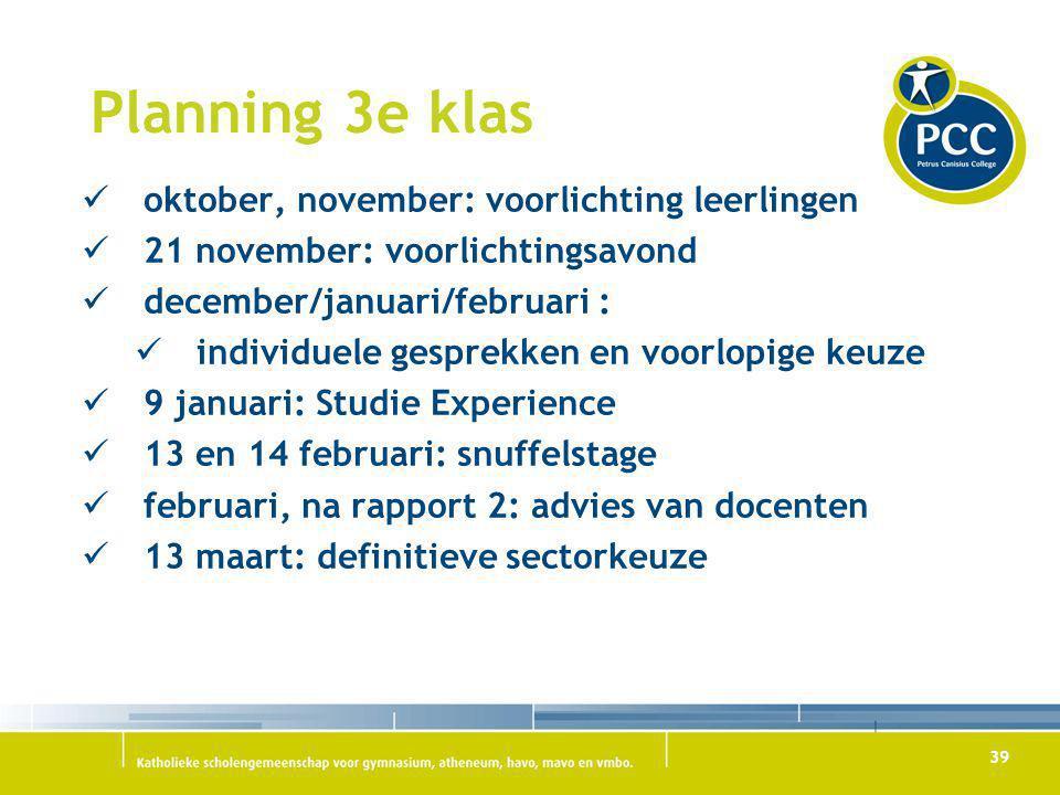 39 Planning 3e klas oktober, november: voorlichting leerlingen 21 november: voorlichtingsavond december/januari/februari : individuele gesprekken en v