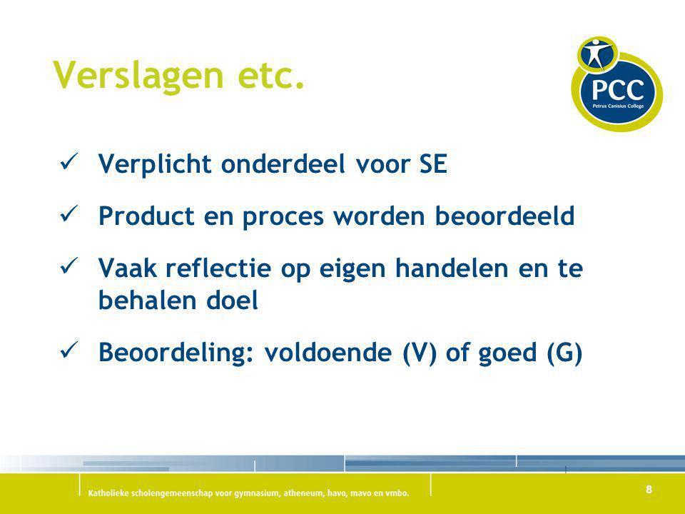 9 Voor verslagen en opdrachten geldt: Dienen afgerond te zijn voor betreffende SE.