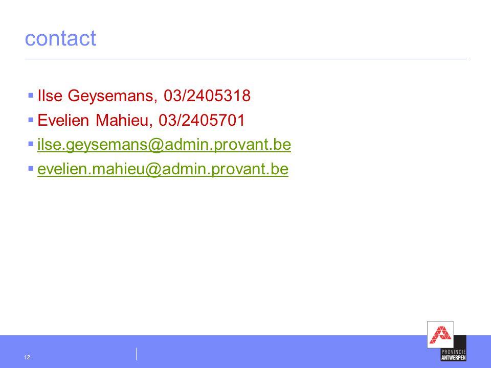 12 contact  Ilse Geysemans, 03/2405318  Evelien Mahieu, 03/2405701  ilse.geysemans@admin.provant.be ilse.geysemans@admin.provant.be  evelien.mahie