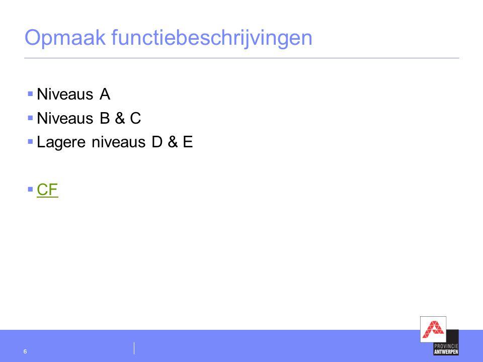 6 Opmaak functiebeschrijvingen  Niveaus A  Niveaus B & C  Lagere niveaus D & E  CF CF