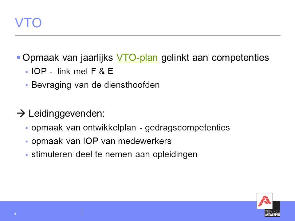 7 VTO  Opmaak van jaarlijks VTO-plan gelinkt aan competentiesVTO-plan  IOP - link met F & E  Bevraging van de diensthoofden  Leidinggevenden:  op
