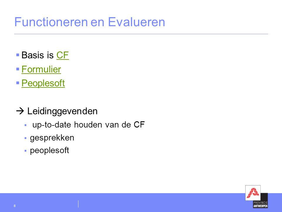 8 Functioneren en Evalueren  Basis is CFCF  Formulier Formulier  Peoplesoft Peoplesoft  Leidinggevenden  up-to-date houden van de CF  gesprekken