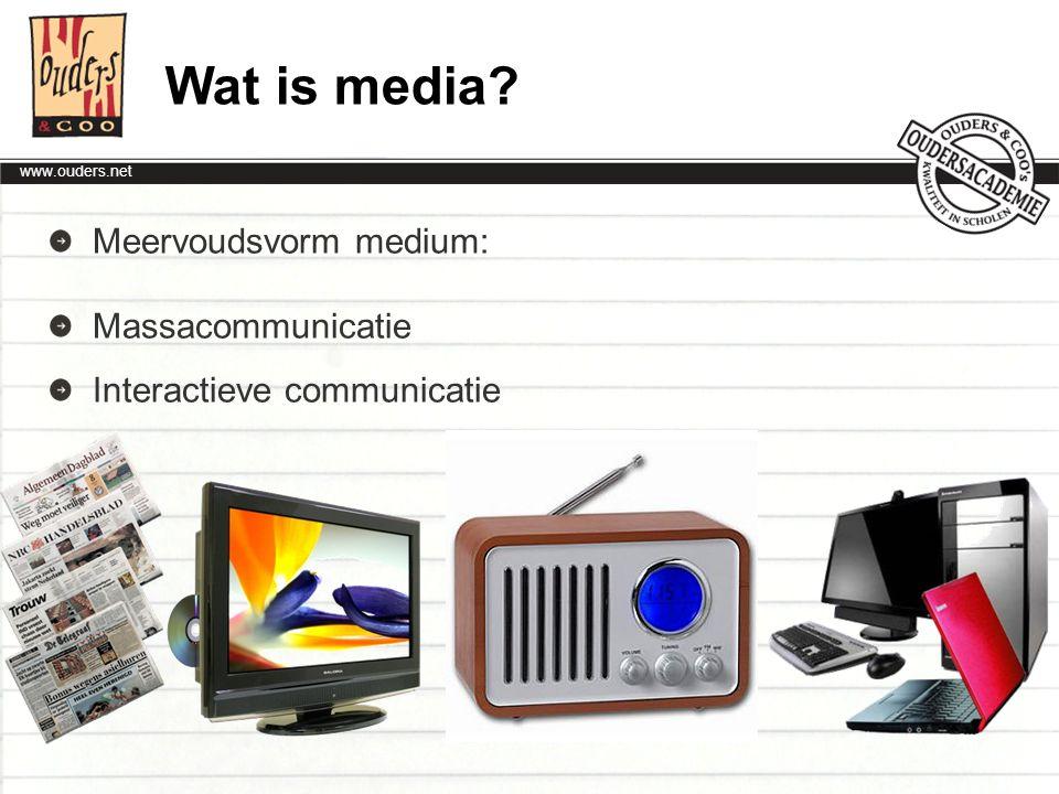 www.ouders.net Kenmerken van moderne media Men vertrouwt de boodschappen van media sneller dan die van geruchten op de hoek De berichtgeving van de media is snel Het bereik is massaal Als consument, luisteraar of kijker heb je geringe invloed op de boodschap Belangrijk podium in de samenleving