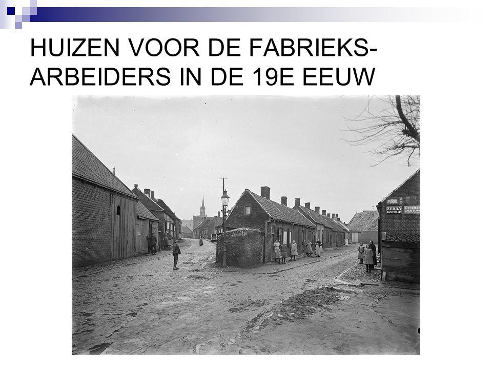 HUIZEN VOOR DE FABRIEKS- ARBEIDERS IN DE 19E EEUW