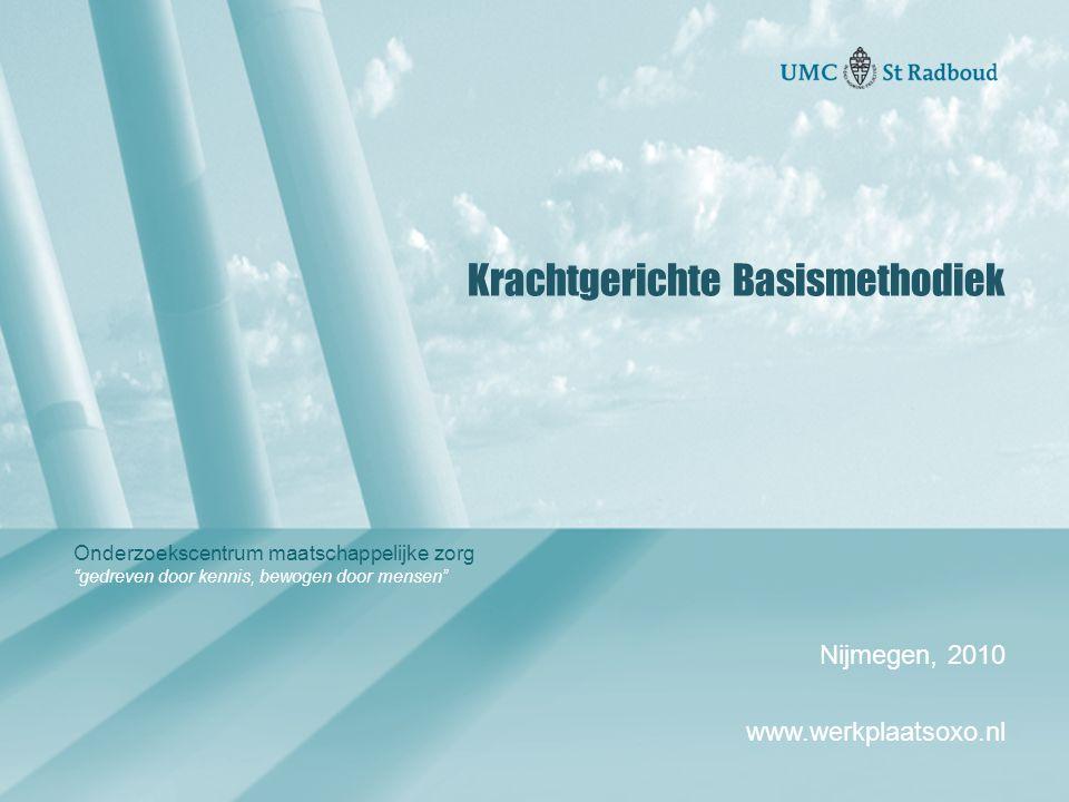 """Onderzoekscentrum maatschappelijke zorg """"gedreven door kennis, bewogen door mensen"""" Krachtgerichte Basismethodiek Nijmegen, 2010 www.werkplaatsoxo.nl"""