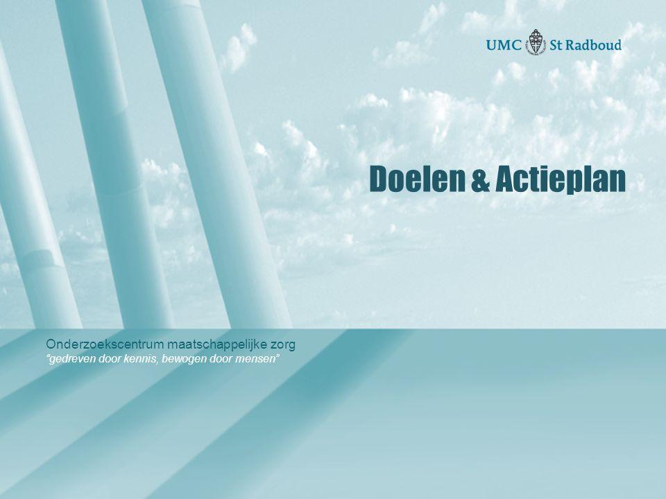 """Onderzoekscentrum maatschappelijke zorg """"gedreven door kennis, bewogen door mensen"""" Doelen & Actieplan"""