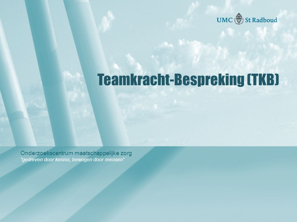 Onderzoekscentrum maatschappelijke zorg gedreven door kennis, bewogen door mensen Teamkracht-Bespreking (TKB)